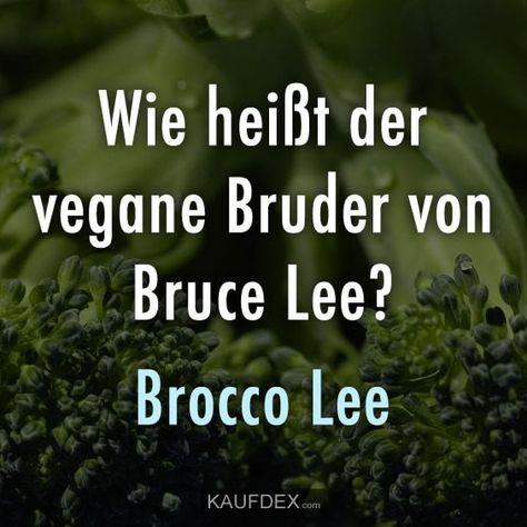 Wie heißt der vegane Bruder von Bruce Lee? #veganhumor Wie heißt der vegane Bruder von Bruce Lee? - Brocco Lee. Schaue dir jetzt lustige Sprüche mit Bildern im Internet an auf kaufdex.com an.
