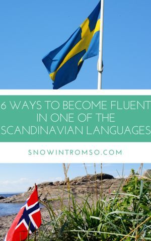 6 Ways To Become Fluent In The Scandinavian Languages Nordic Wanders Learn Swedish Swedish Language Danish Language