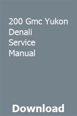 200 Gmc Yukon Denali Service Manual Repair Manuals Yukon Denali Gmc Yukon Denali