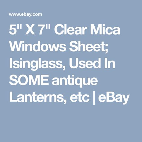 """Used In SOME antique Lanterns etc 5/"""" X 7/"""" Clear  Mica Windows Sheet; Isinglass"""
