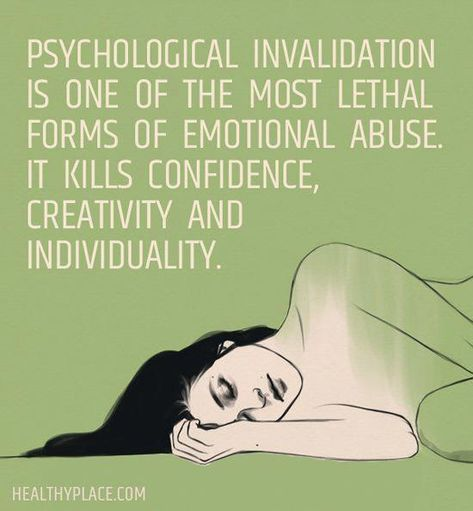 Quote on abuse: Psychological invalidation is one of the most lethal forms of emotional abuse. It kills confidence, creativity and individuality. www.HealthyPlace.com #whatismentalhealth