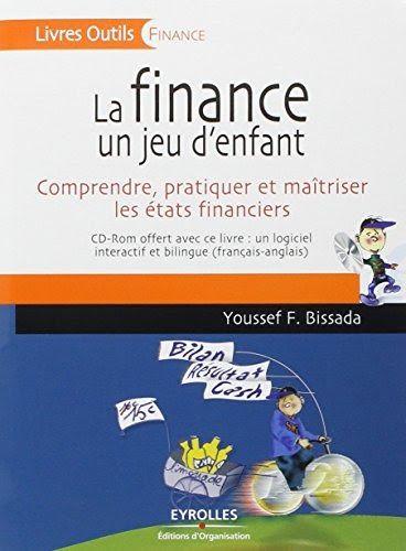 Telecharger Ou Lisez Le Livre La Finance Un Jeu D Enfant Comprendre Pratiquer Et Maitriser Les Etats Financiersde Han Au Etats Financiers Finance Financement