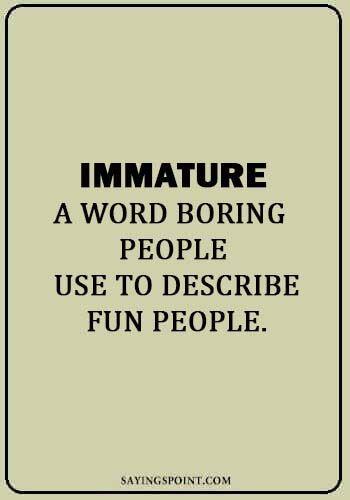 Immature Quotes Immaturity Quotes People Quotes Immature