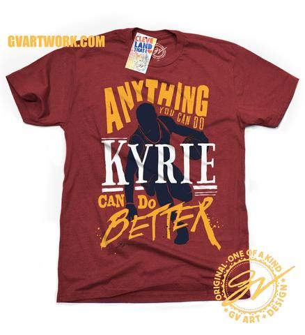 4f420994b6 Playoff Edition - Anything you can do, Kyrie Can Do Better T shirt ...