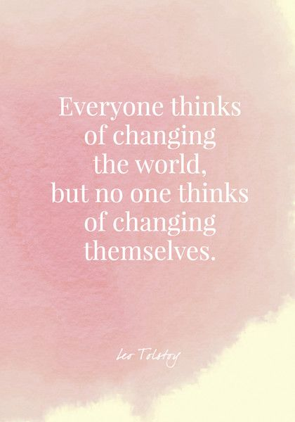 Everyone thinks of changing the world, but no one thinks of changing themselves. - Leo Tolstoy - Quotes On Change - Photos