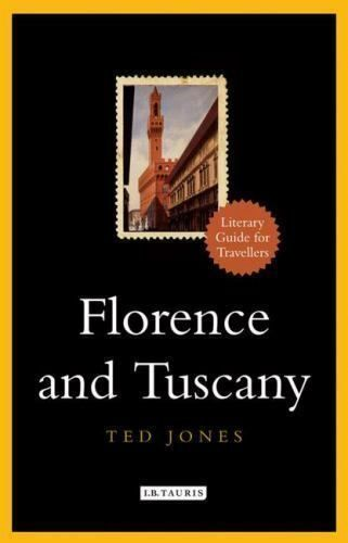 Florence And Tuscany A Literary Guide For Travellers By Ted Jones In 2020 California Travel Guide Montreal Travel Guide Mexico Travel Guides