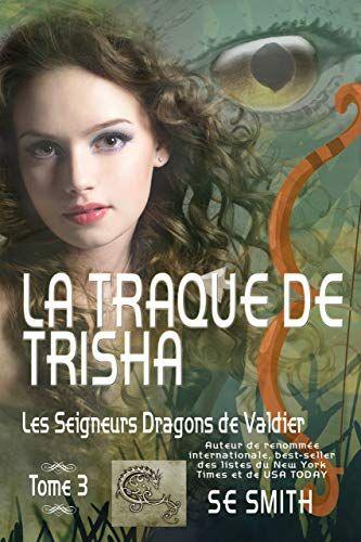Telecharger La Traque De Trisha Les Seigneurs Dragons De Valdier Tome 3 Pdf Par S E Smith Telecharger Telechargement Pdf Gratuit Livres Gratuits En Ligne