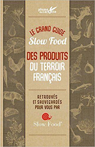 Le Grand Guide Slow Food Des Produits Du Terroir Francais
