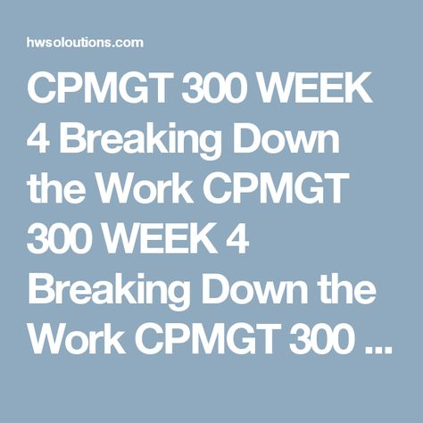 CPMGT 300 WEEK 4 Collecting Requirements Resource Individual - project closeout