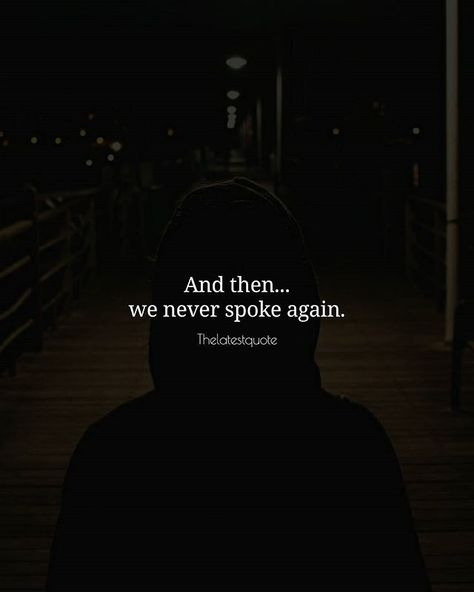 and then we never spoke again. . . #thelatestquote #quotes