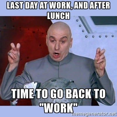 Last Day Of Work Memes Share These Before You Say Leave The Office Or Logoff For The Final Time In 2021 Evil Meme Dr Evil Work Memes