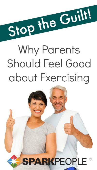 7 Reasons Parents Should Feel GOOD--Not Guilty--about Exercising | via @SparkPeople #fitness #workout #mom #dad #motivation