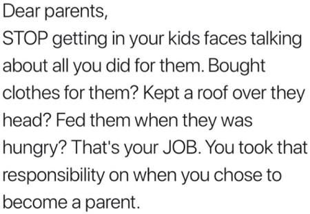 How about kids stop being ungrateful for all that their parents do for them?
