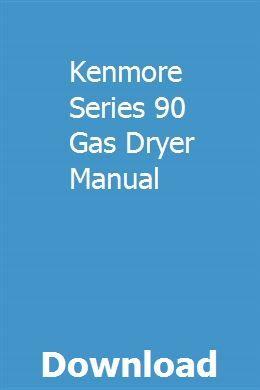Kenmore Series 90 Gas Dryer Manual Gas Dryer Kenmore Gas Dryer Repair