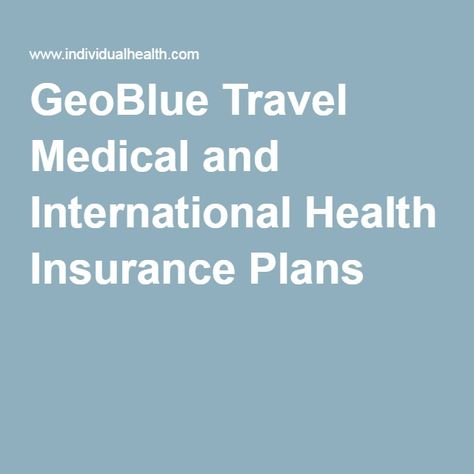 Geoblue Travel Medical And International Health Insurance Plans