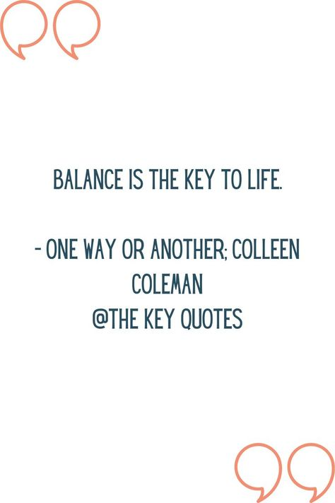 """""""Balance is the key to life."""" - One Way Or Another; Colleen Coleman #thekeyquotes #bookquotes #lifequotes #quotesaboutlife #fiction #book #onewayoranother #colleencoleman"""