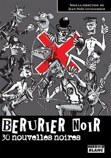 Berurier Noir Ebook By Jean Noel Levavasseur Rakuten Kobo En 2020 Telechargement Livres A Lire Jean Noel
