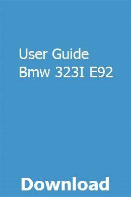 User Guide Bmw 323i E92 Bmw User Guide Bmw 323i