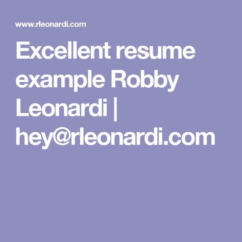 Excellent resume example Robby Leonardi hey@rleonardi - excellent resume
