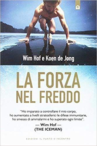 La Forza Nel Freddo Amazon It Wim Hof Koen De Jong I Dal Brun Libri Forza Freddo Libri