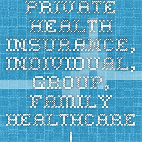Private Health Insurance Individual Group Family Healthcare