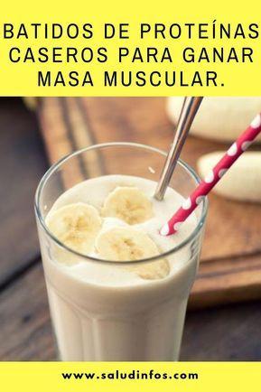 Batidos De Proteínas Caseros Para Ganar Masa Muscular Batidos Proteínas Caseros Foods For Abs Food Snacks