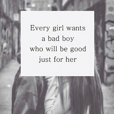 Every Girl Wants A Bad Boy Who Will Be Good Just For Her quotes cute quote tumblr love quote girl quotes