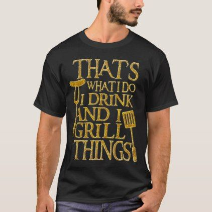 That S What I Do I Drink And I Grill Things T Shirt Zazzle Com