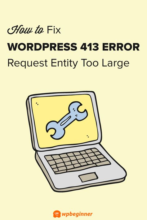 How To Fix The 413 Request Entity Too Large Error In Wordpress