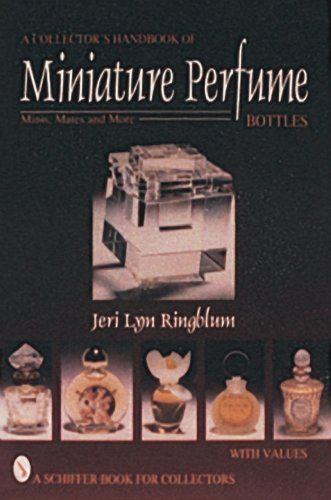 A Collector S Handbook Of Miniature Perfume Bottles Minis Mates And More Schiffer Book For Collectors With Values Use Perfume Bottles Mini Bottles Perfume