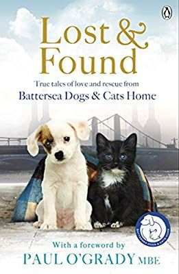 Lost And Found True Tales Of Love And Rescue From Battersea Dogs Cats Home Battersea Dogs Cats Home 9781405912723 Amaz Battersea Dogs Dog Books Dog Cat