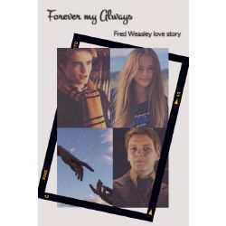 Forever My Always Fred Weasley Love Story Fred Weasley Harry Potter Stories Love Story
