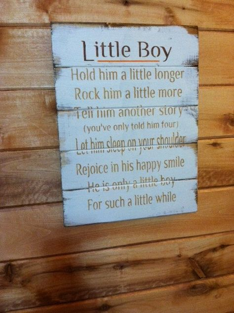 """Little Boy Hold him a little longer He's only a little boy for such a little while. Large 14""""w x 18""""h hand-painted wood sign"""