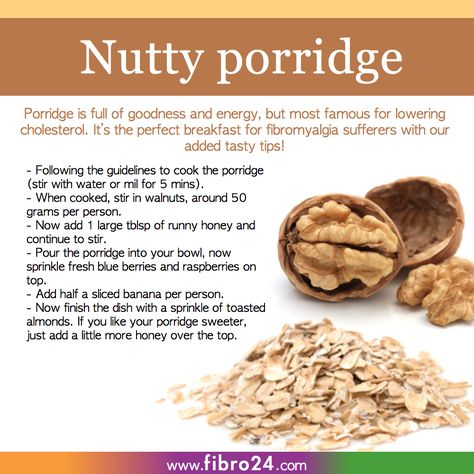 We created a bunch of recipes that could help folks with fibromyalgia.  I really recommend porridge and nuts. Soak up all the cholesterol and clean your blood, your muscles will like this breakfast.
