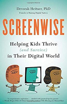 Screenwise Helping Kids Thrive And Survive In Their Digital World Devorah Heitner 9781629561455 Amazon Com Books Helping Kids Practical Parenting Books