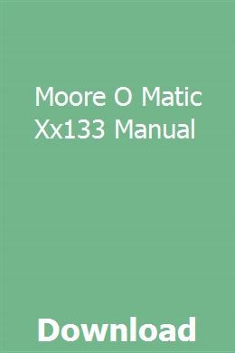 Moore O Matic Xx133 Manual Owners Manuals Study Guide Repair Guide