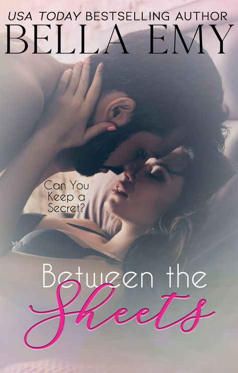 Between the Sheets - Bella Emy. USA Today Bestselling Author. Contemporary Romance. New Adult.