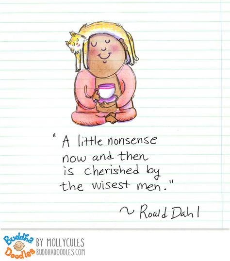 """""""A little nonsense now and then is cherished by the wisest men."""" Roald Dahl #BuddhaDoodles"""