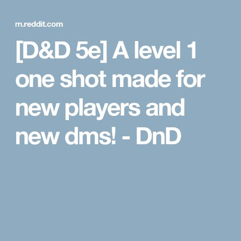 D D 5e A Level 1 One Shot Made For New Players And New Dms Dnd D D D D Dungeons And Dragons Dnd