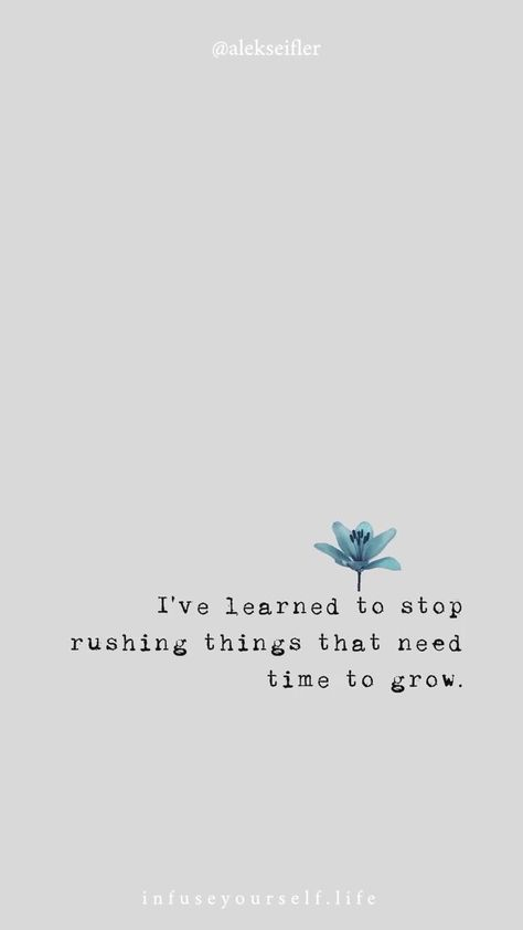 I've learned to stop rushing things that need time to grow. #infuseyourlifeandbrand #lifepurpose #transformation #abundance #leadership #success #authenticity #intuition #mindfullness #motivation #inspiration #quotes