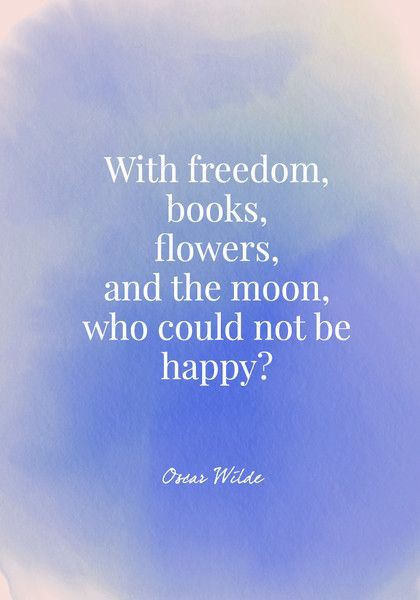 With freedom, books, flowers, and the moon, who could not be happy? - Oscar Wilde - Quotes On Joy - Photos