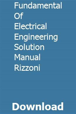 Fundamentals of electrical engineering solutions manual rizzoni.