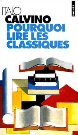 Pourquoi Lire Les Classiques Italo Calvino Babelio Pourquoi Lire Lus Classique