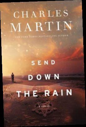 Ebook Pdf Epub Download Send Down The Rain By Charles Martin Charles Martin Books To Read Books