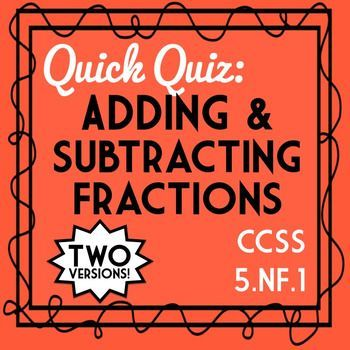 FREEBIE: Adding & Subtracting Fractions Quiz, 5 NF 1 Assessment, 2