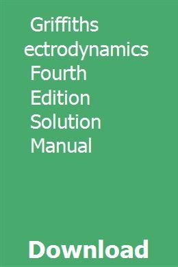 Griffiths Electrodynamics Fourth Edition Solution Manual Solutions Manual Edition