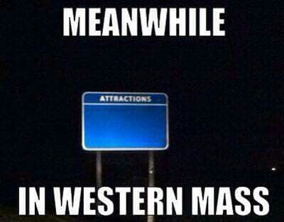 Meanwhile In Western Mass Massachusetts Memes Holyoke Massachusetts Massachusetts
