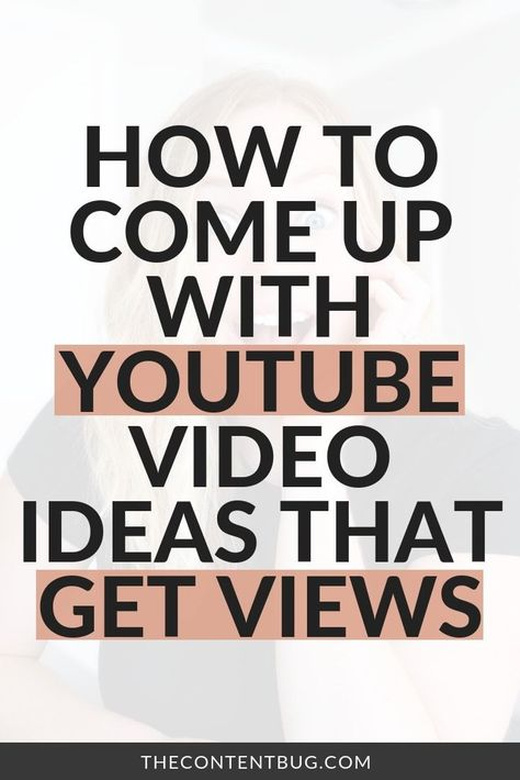How To Come Up With YouTube Video Ideas That Actually Get Views - TheContentBug