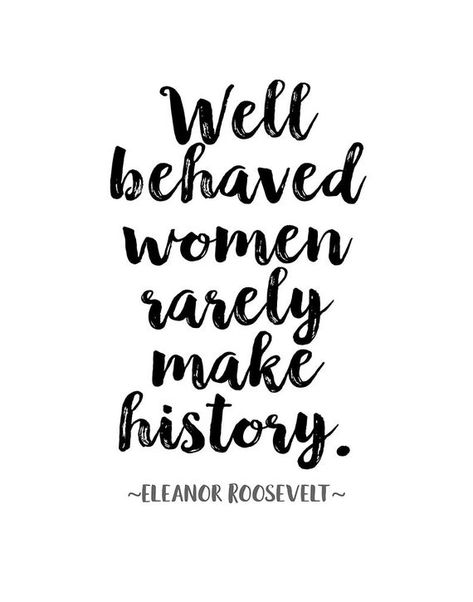 "Eleanor Roosevelt Quote Poster Or Print ""Well behaved women rarely make history"" Be Bold Quotes, Crazy Quotes, Quotes To Live By, Funny Quotes, Life Quotes, Lyric Quotes, Movie Quotes, Boldness Quotes, Mottos To Live By"