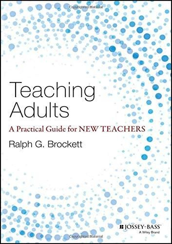 Teaching Adults: A Practical Guide for New Teachers (Jossey-bass Higher and Adult Education) - Default